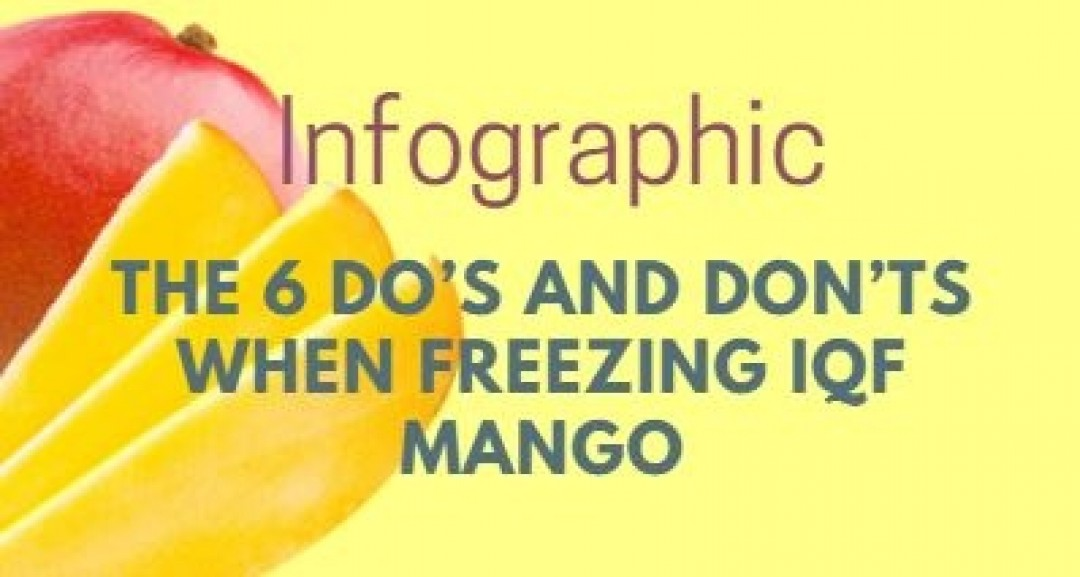 INFOGRAPHIC: THE 6 DO'S AND DONT'S WHEN FREEZING IQF MANGO